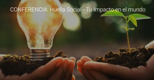 CONFERENCIA: HUELLA SOCIAL: TU IMPACTO EN EL MUNDO