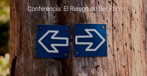 Conferencia: El Riesgo de Ser Ético